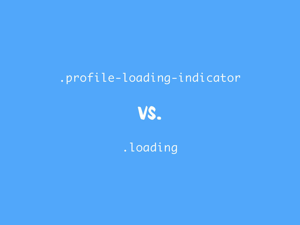 vs. .profile-loading-indicator .loading