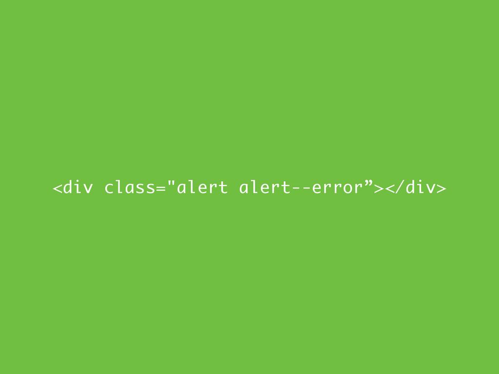 """<div class=""""alert alert--error""""></div>"""