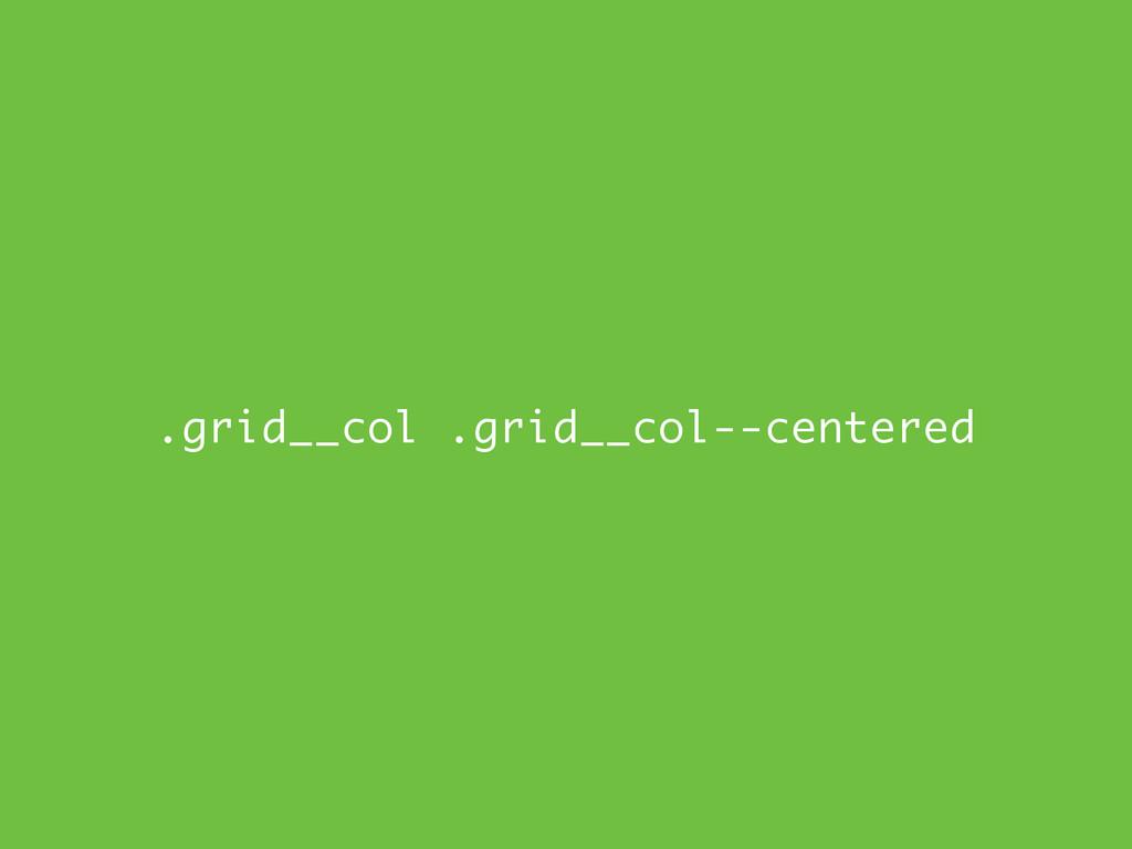 .grid__col .grid__col--centered