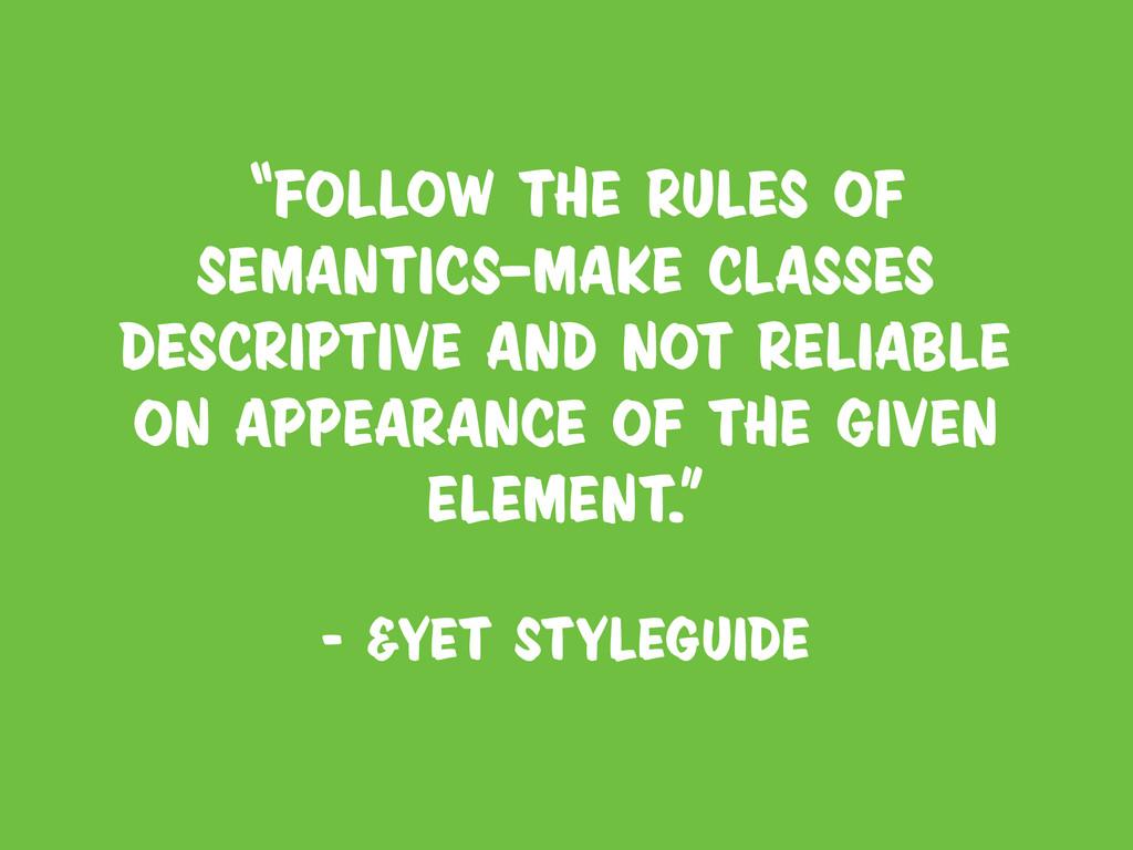 """""""Follow the rules of semantics—make classes des..."""