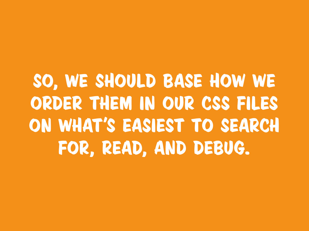 SO, we should base how we order them in our css...