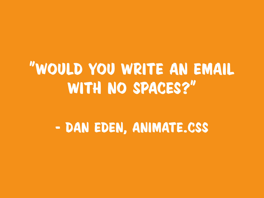 """""""Would you write an email with no spaces?"""" - da..."""