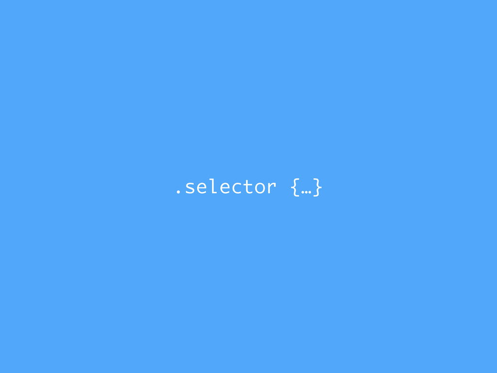 .selector {…}
