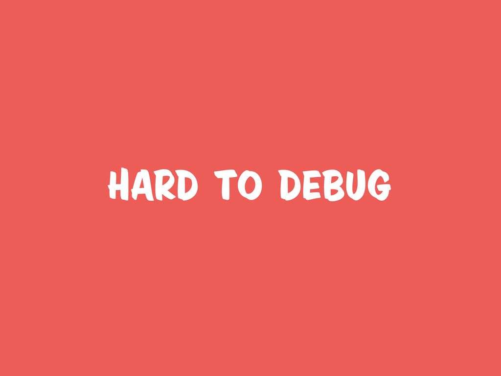 hard to Debug