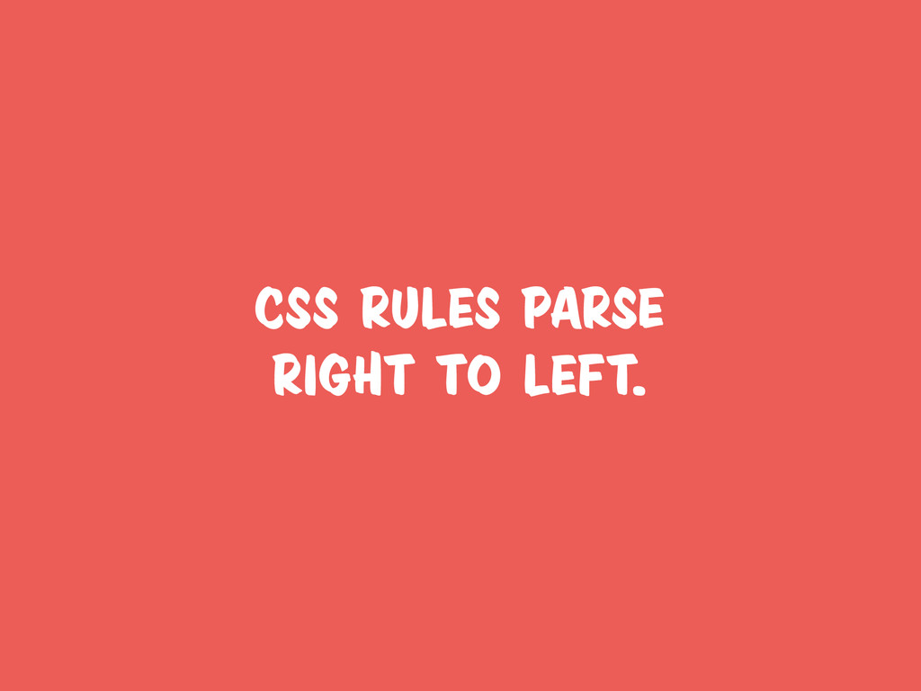 CSS rules parse right to left.