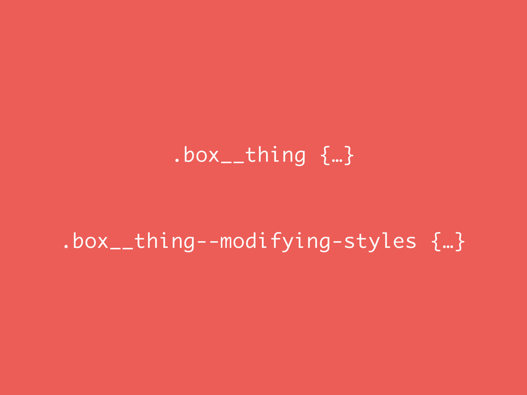 .box__thing {…} .box__thing--modifying-styles {...