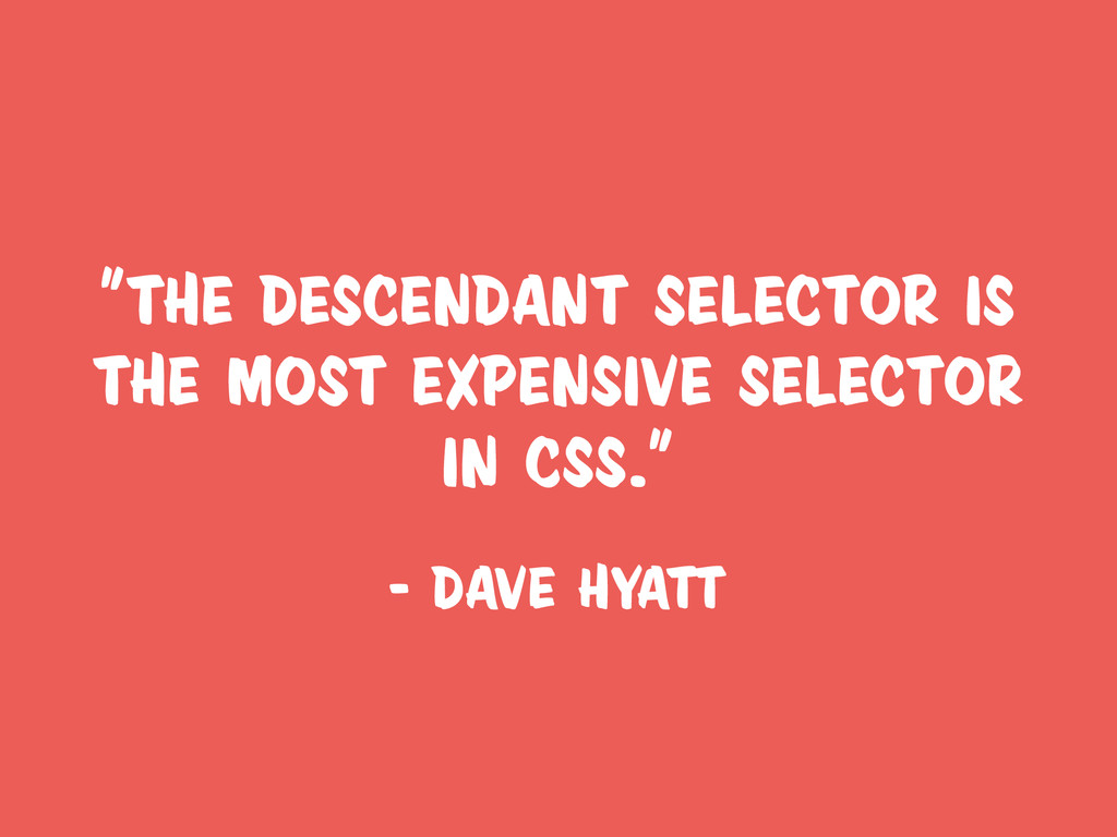 """""""The descendant selector is the most expensive ..."""