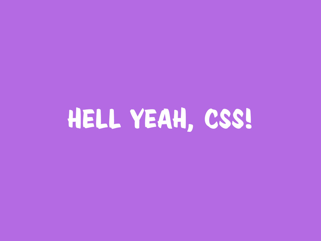 hell yeah, css!