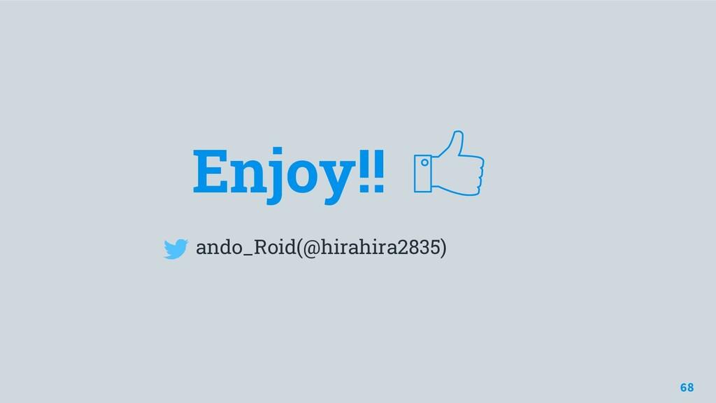 Enjoy!! ando_Roid(@hirahira2835) 68