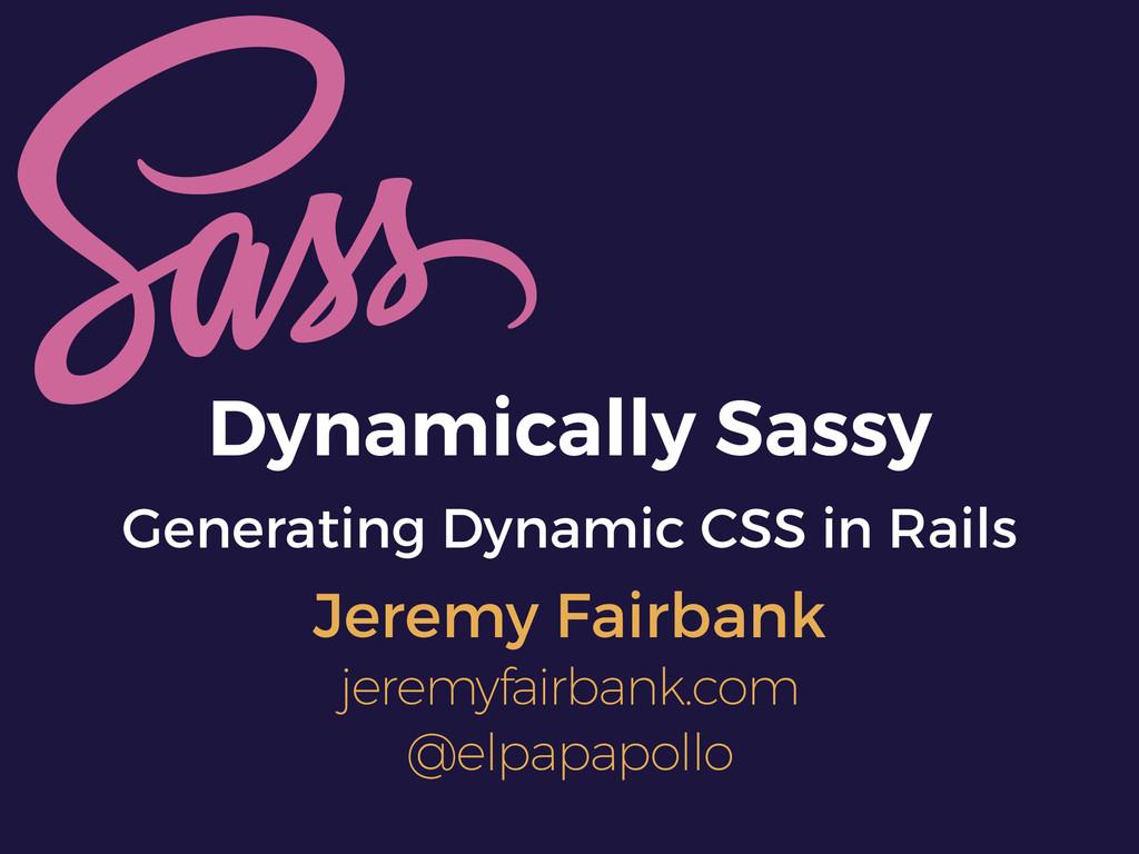 Dynamically Sassy Generating Dynamic CSS in Rai...