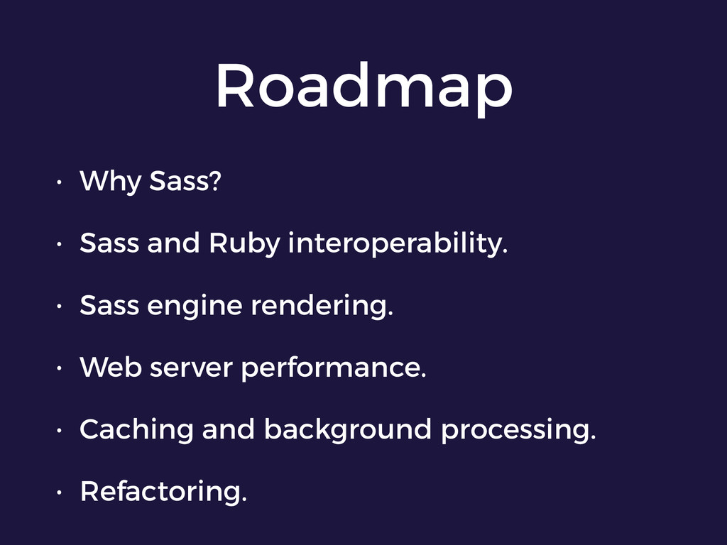 Roadmap • Why Sass? • Sass and Ruby interoperab...