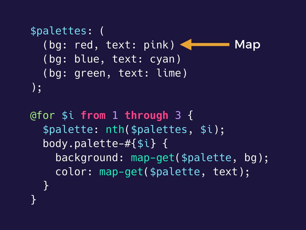 $palettes: ( (bg: red, text: pink) (bg: blue, t...