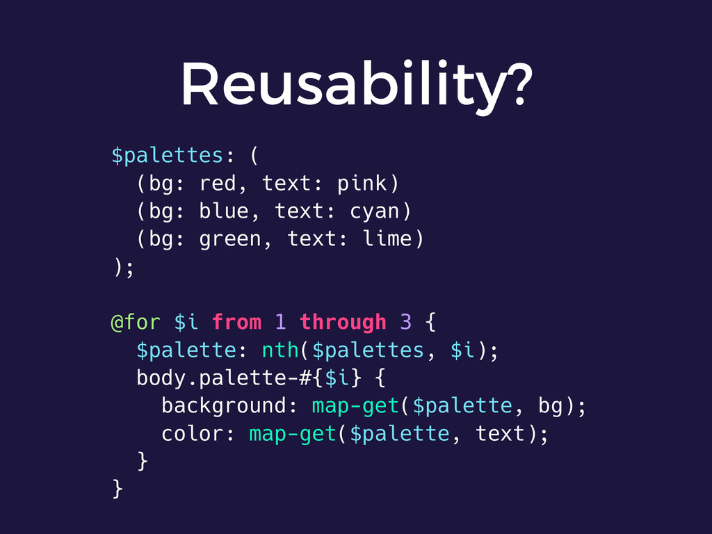 Reusability? $palettes: ( (bg: red, text: pink)...