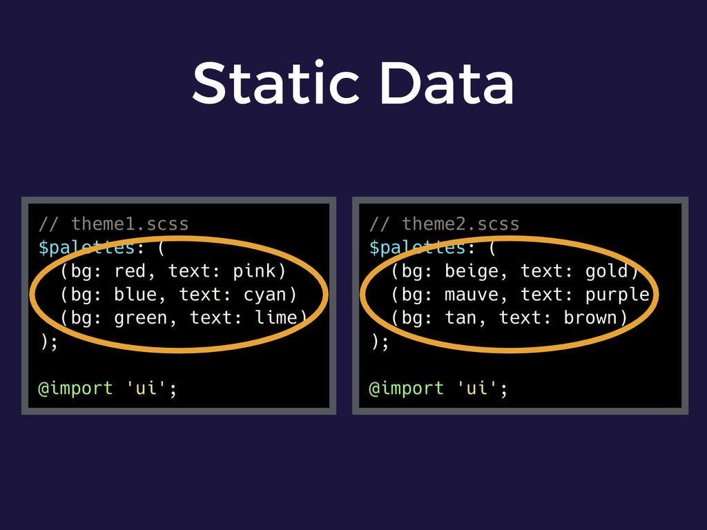 Static Data // theme1.scss $palettes: ( (bg: re...