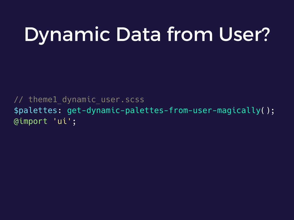 Dynamic Data from User? // theme1_dynamic_user....