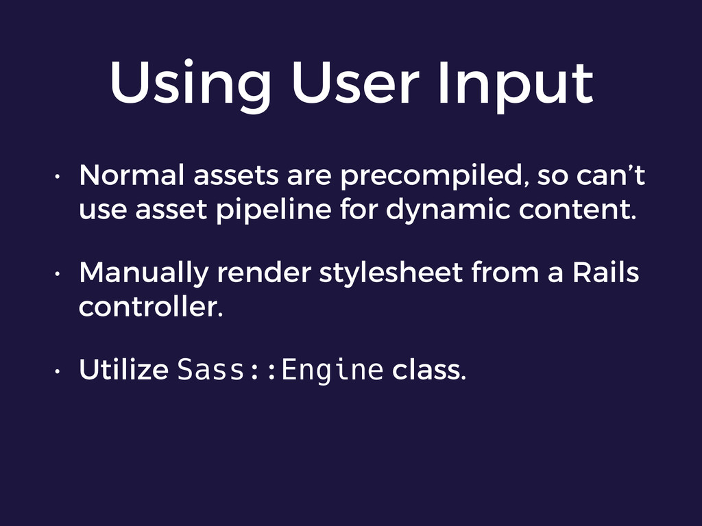 Using User Input • Normal assets are precompile...