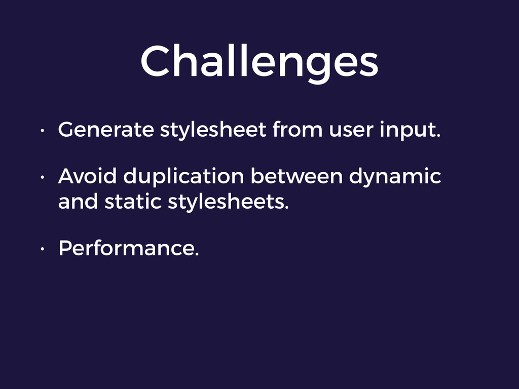 Challenges • Generate stylesheet from user inpu...