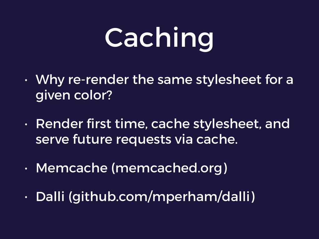 Caching • Why re-render the same stylesheet for...
