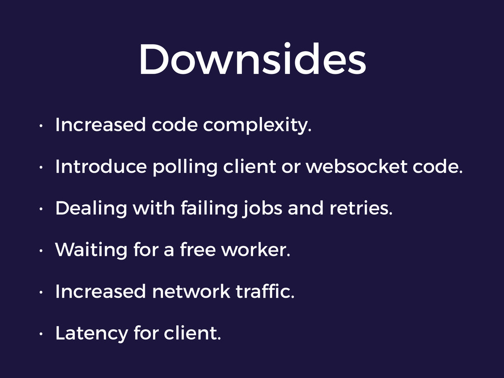 Downsides • Increased code complexity. • Introd...