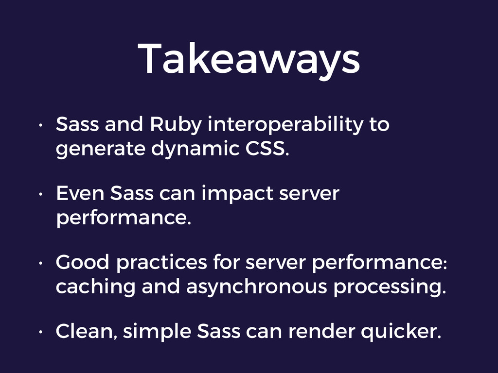 Takeaways • Sass and Ruby interoperability to g...