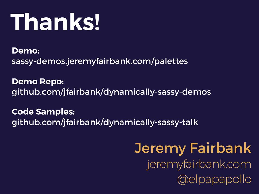 Thanks! Demo: sassy-demos.jeremyfairbank.com/p...