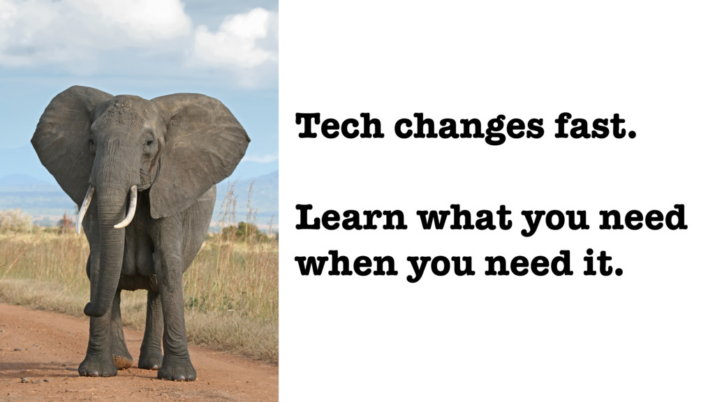 Tech changes fast. Learn what you need when you...