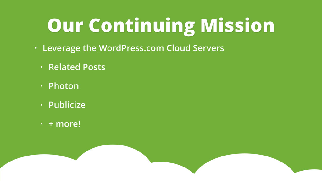 Our Continuing Mission • Leverage the WordPress...