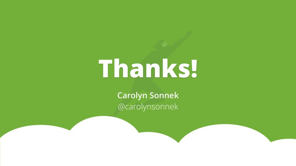 Thanks! Carolyn Sonnek @carolynsonnek