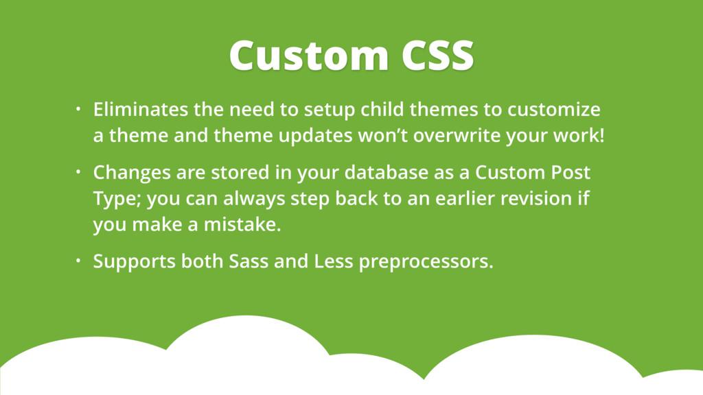 • Eliminates the need to setup child themes to ...