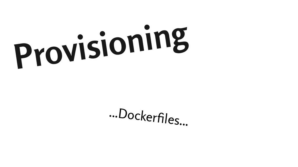 Provisioning ...Dockerfiles...