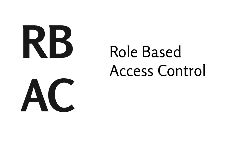 RB AC Role Based Access Control RB AC