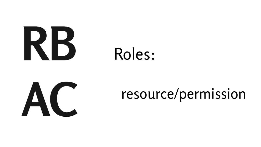 RB AC RB AC Roles: resource/permission