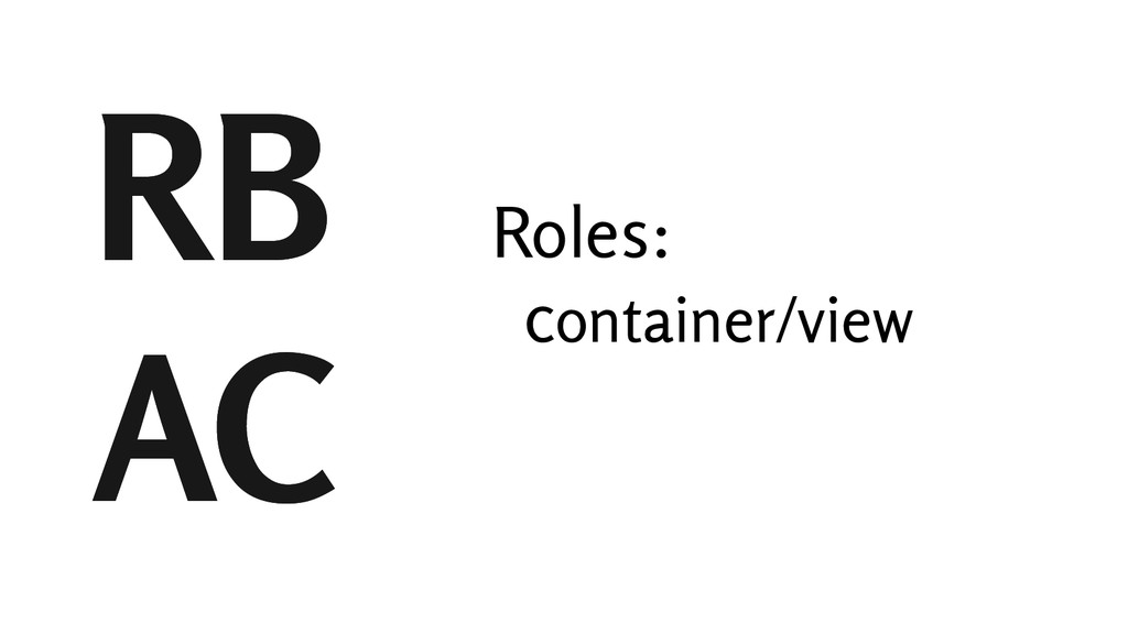 RB AC RB AC Roles: container/view