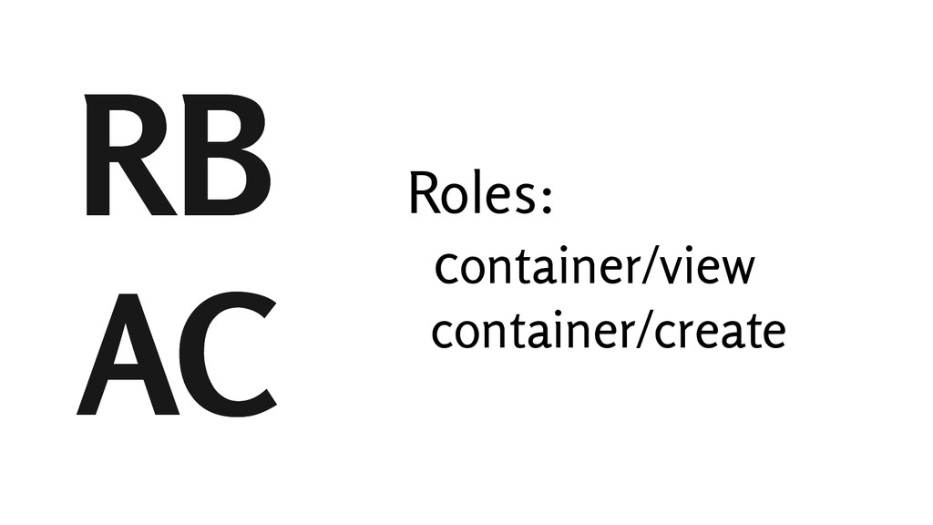 RB AC RB AC Roles: container/view container/cre...