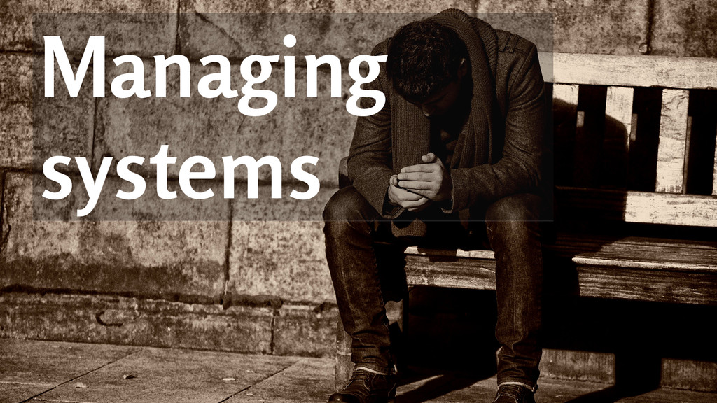Managing systems