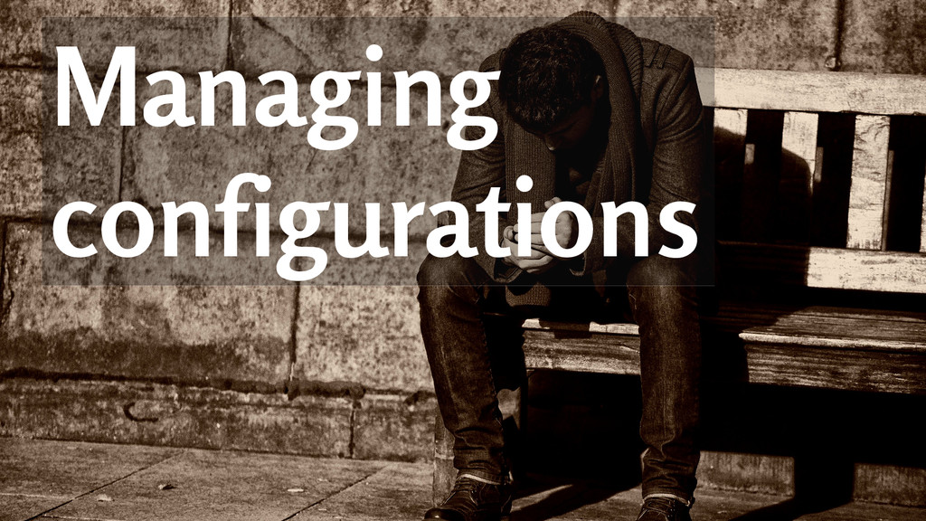 Managing configurations