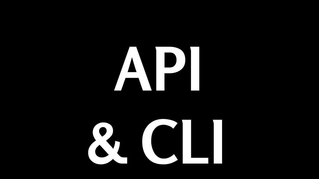 API & CLI