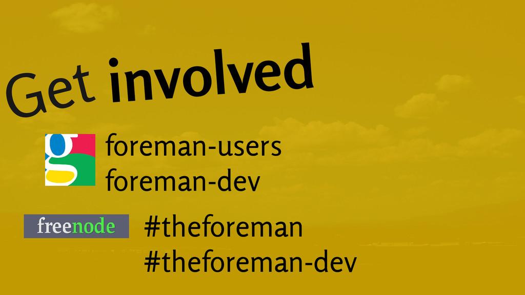 Get involved foreman-users foreman-dev #thefore...