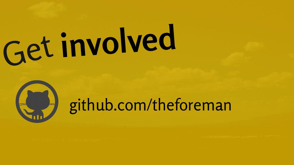 Get involved github.com/theforeman