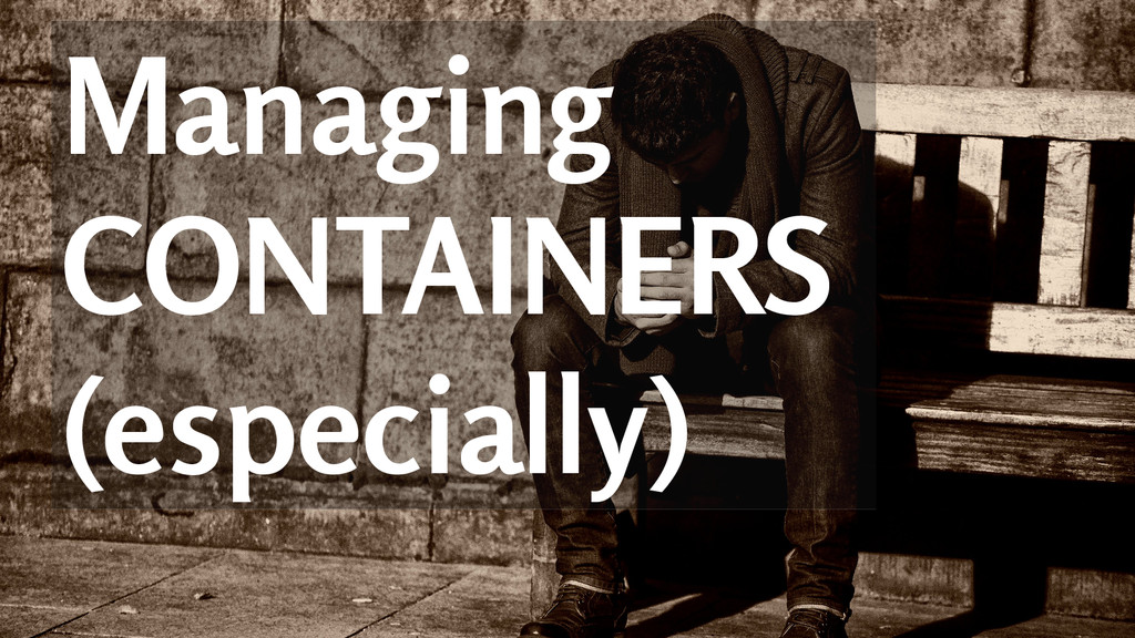 Managing CONTAINERS (especially)