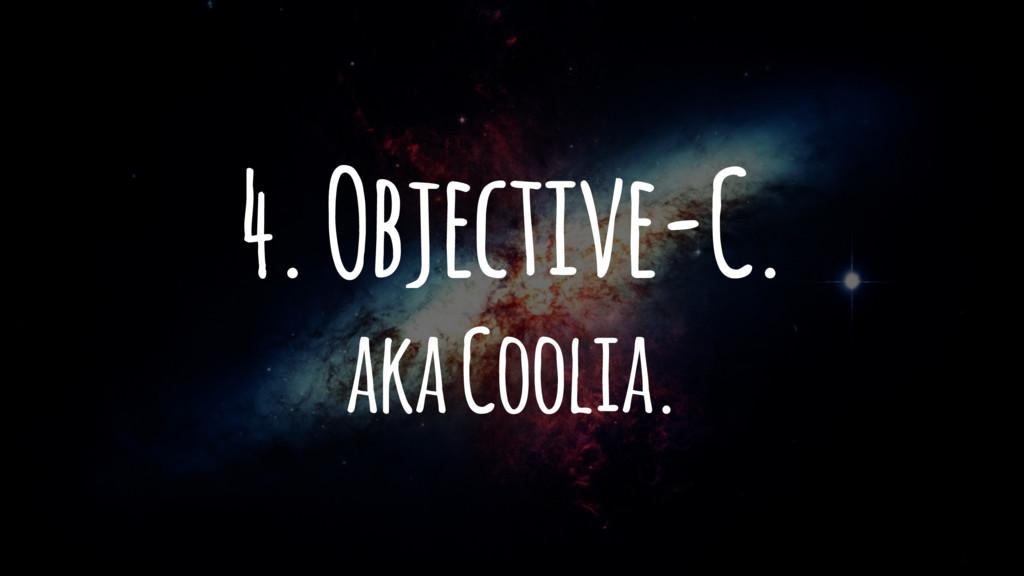 4. Objective-C. aka Coolia.