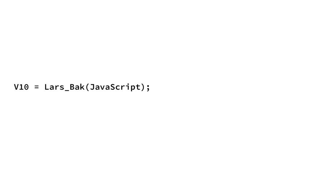 V10 = Lars_Bak(JavaScript);