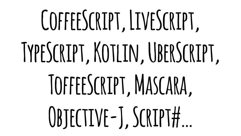 CoffeeScript, LiveScript, TypeScript, Kotlin, U...