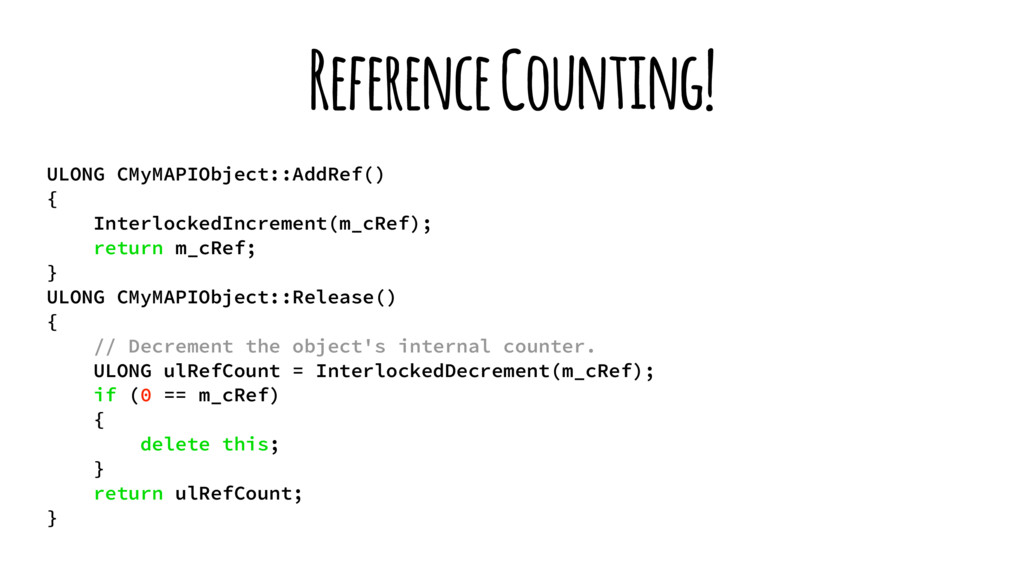 Reference Counting! ULONG CMyMAPIObject::AddRef...