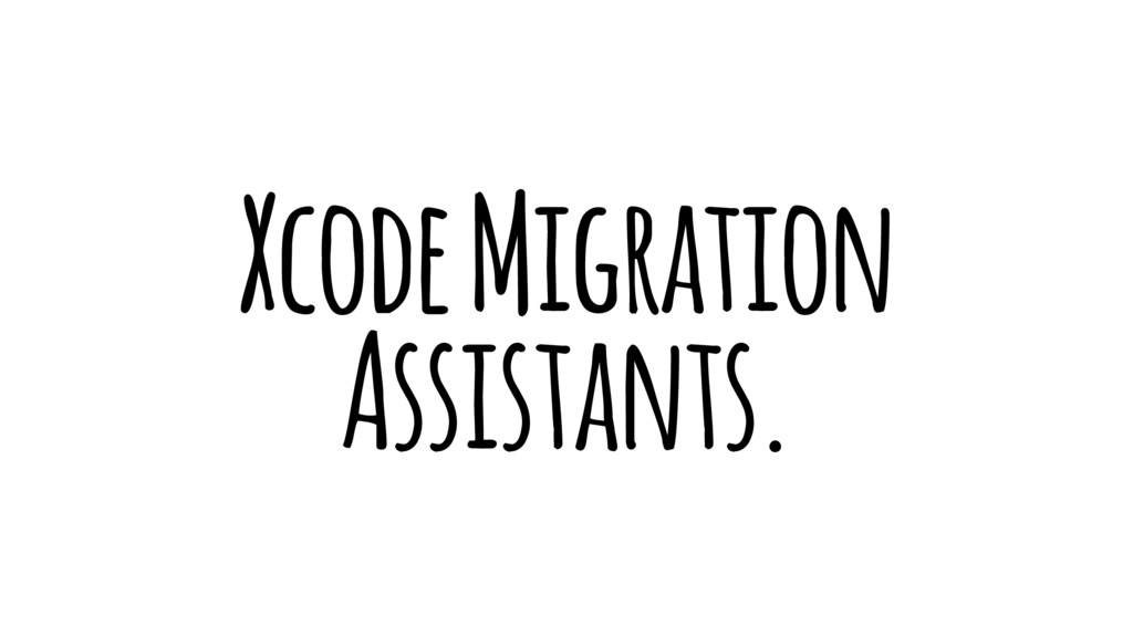 Xcode Migration Assistants.