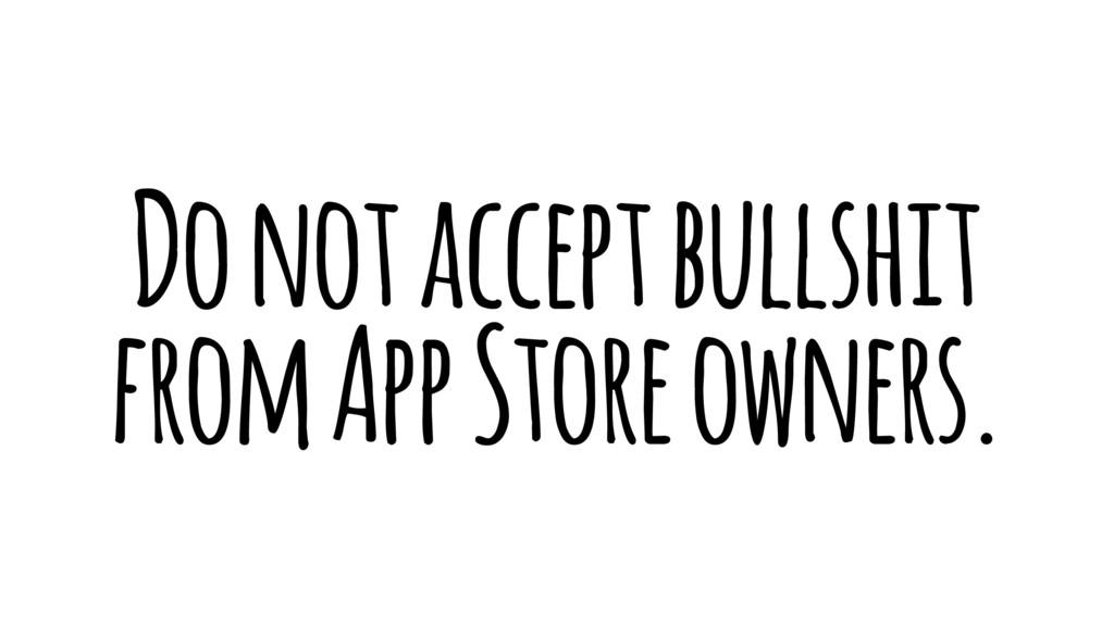 Do not accept bullshit from App Store owners.