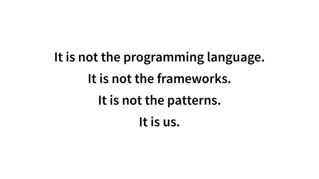 It is not the programming language. It is not t...