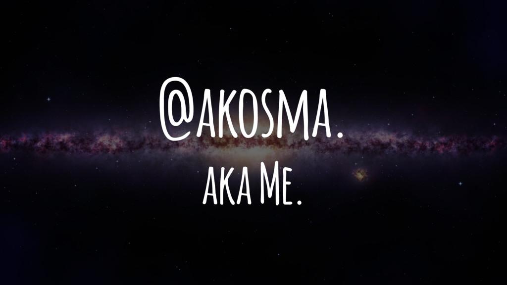 @akosma. aka Me.