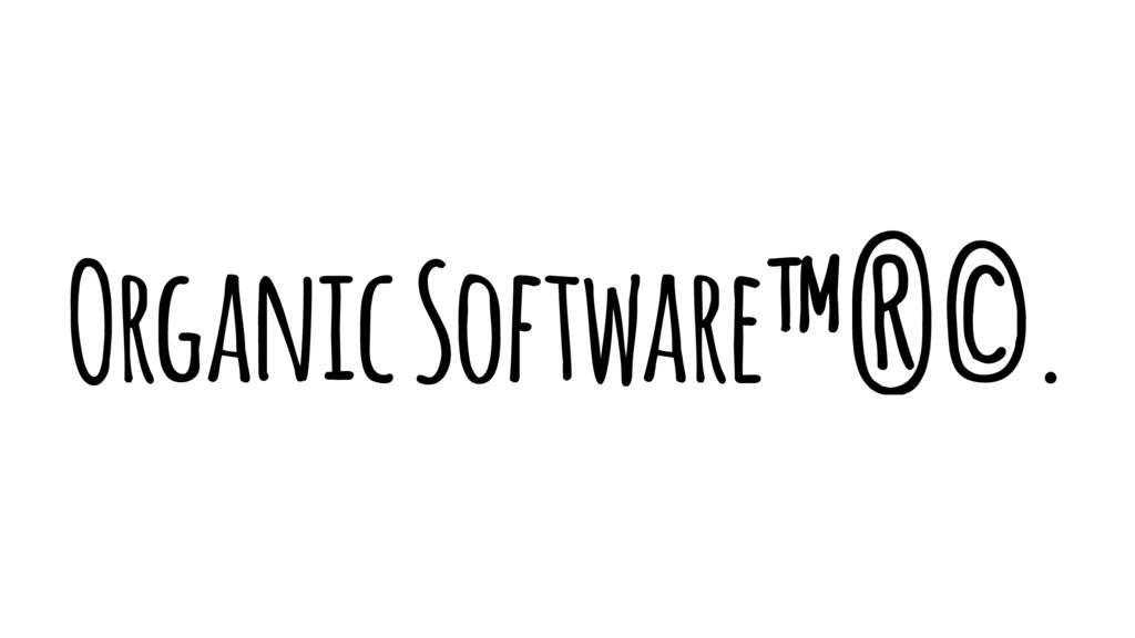 Organic Software™®©.