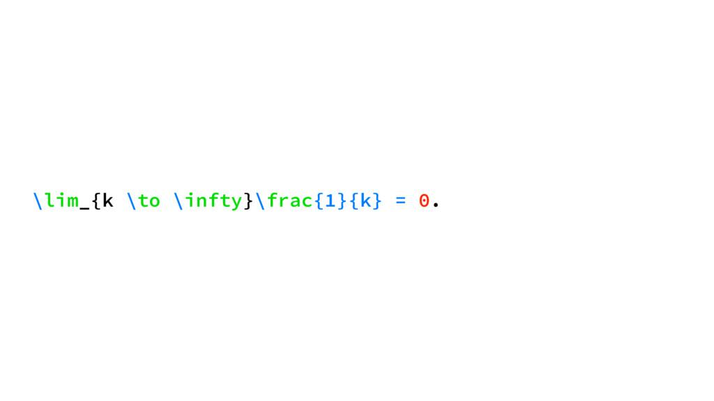 \lim_{k \to \infty}\frac{1}{k} = 0.